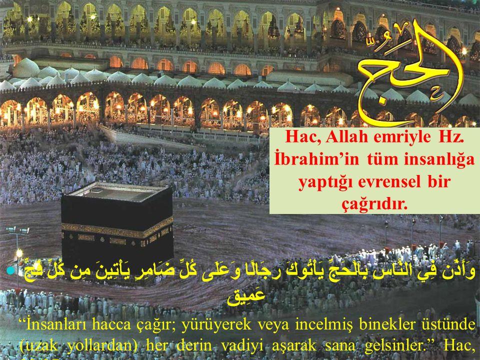 Hac, Allah emriyle Hz. İbrahim'in tüm insanlığa yaptığı evrensel bir çağrıdır.