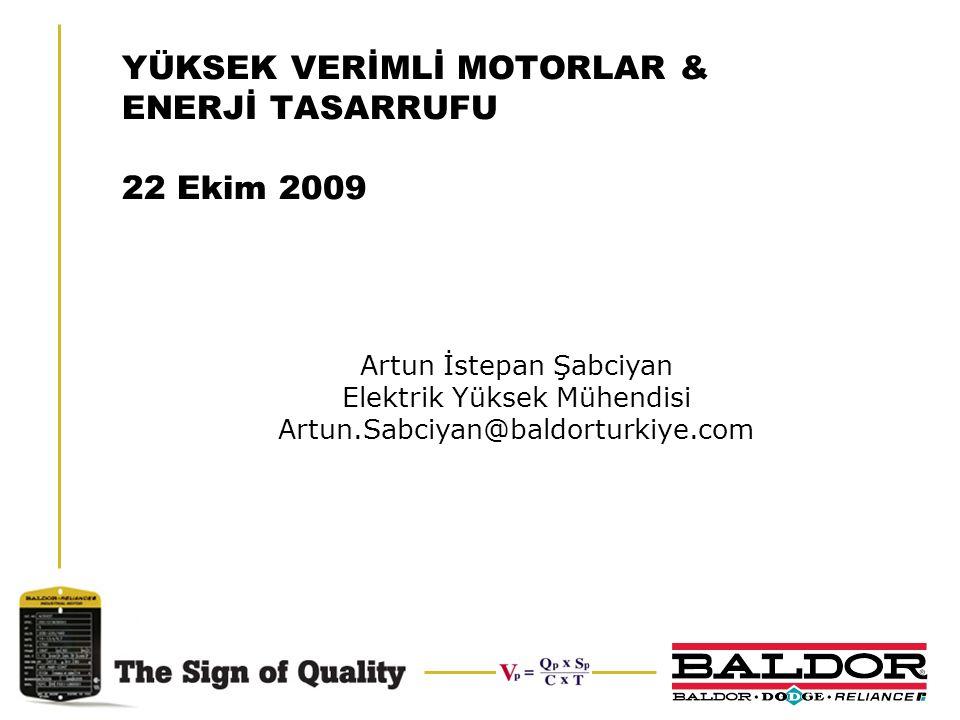 YÜKSEK VERİMLİ MOTORLAR & ENERJİ TASARRUFU 22 Ekim 2009 Artun İstepan Şabciyan Elektrik Yüksek Mühendisi Artun.Sabciyan@baldorturkiye.com