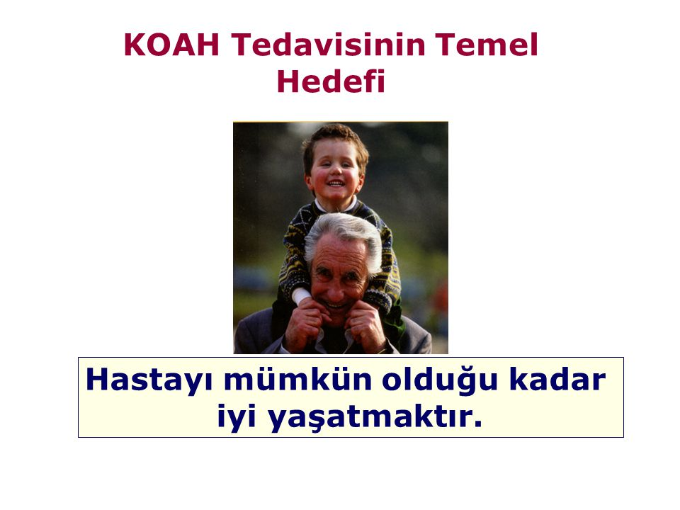 KOAH Tedavisinin Temel Hedefi Hastayı mümkün olduğu kadar iyi yaşatmaktır.