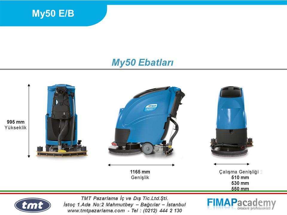 My50 E/B My50 Ebatları 995 mm Yükseklik 1165 mm Genişlik Çalışma Genişliği : 510 mm 530 mm 550 mm TMT Pazarlama İç ve Dış Tic.Ltd.Şti. İstoç 1.Ada No: