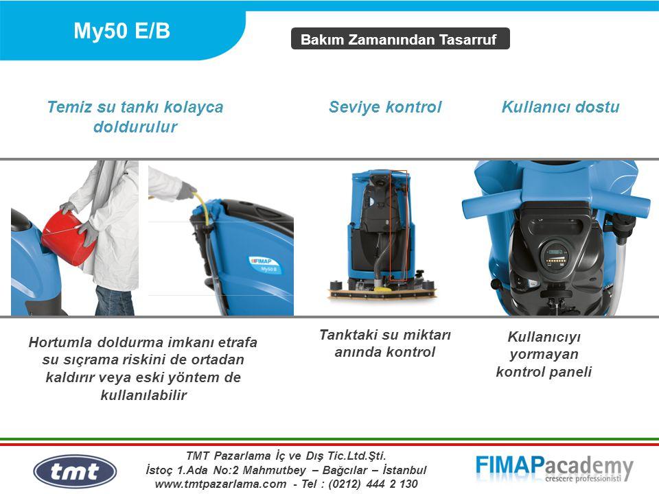 My50 E/B Hortumla doldurma imkanı etrafa su sıçrama riskini de ortadan kaldırır veya eski yöntem de kullanılabilir Bakım Zamanından Tasarruf Temiz su tankı kolayca doldurulur Kullanıcı dostuSeviye kontrol Tanktaki su miktarı anında kontrol Kullanıcıyı yormayan kontrol paneli TMT Pazarlama İç ve Dış Tic.Ltd.Şti.