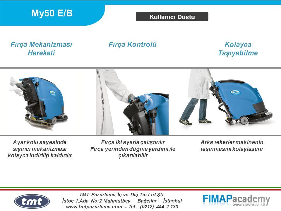 My50 E/B Kullanıcı Dostu Arka tekerler makinenin taşınmasını kolaylaştırır Ayar kolu sayesinde sıyırıcı mekanizması kolayca indirilip kaldırılır Fırça Mekanizması Hareketi Fırça Kontrolü Fırça iki ayarla çalıştırılır Fırça yerinden düğme yardımı ile çıkarılabilir Kolayca Taşıyabilme TMT Pazarlama İç ve Dış Tic.Ltd.Şti.