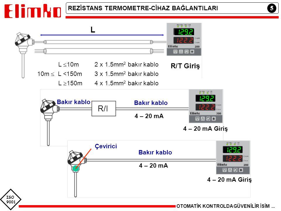 5 OTOMATİK KONTROLDA GÜVENİLİR İSİM... REZİSTANS TERMOMETRE-CİHAZ BAĞLANTILARI L R/T Giriş L  10m 2 x 1.5mm 2 bakır kablo 10m  L <150m 3 x 1.5mm 2 b