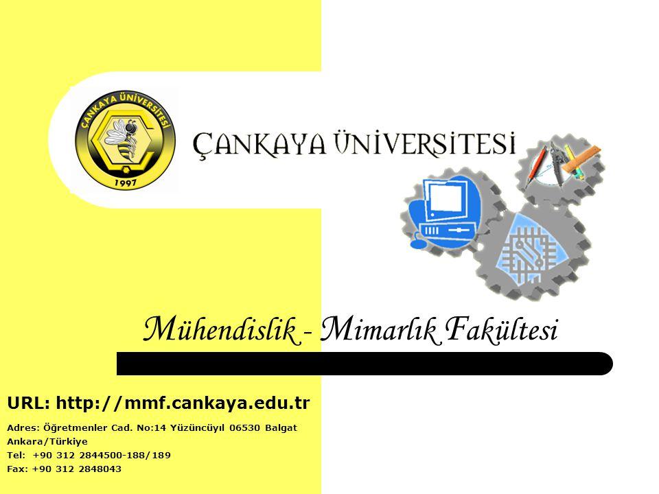 M ühendislik - M imarlık F akültesi URL: http://mmf.cankaya.edu.tr Adres: Öğretmenler Cad. No:14 Yüzüncüyıl 06530 Balgat Ankara/Türkiye Tel: +90 312 2