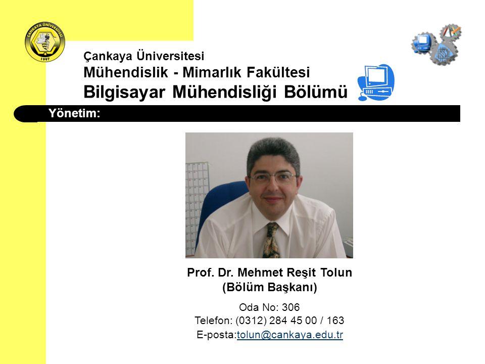Çankaya Üniversitesi Mühendislik - Mimarlık Fakültesi Bilgisayar Mühendisliği Bölümü Yönetim: Prof. Dr. Mehmet Reşit Tolun (Bölüm Başkanı) Oda No: 306