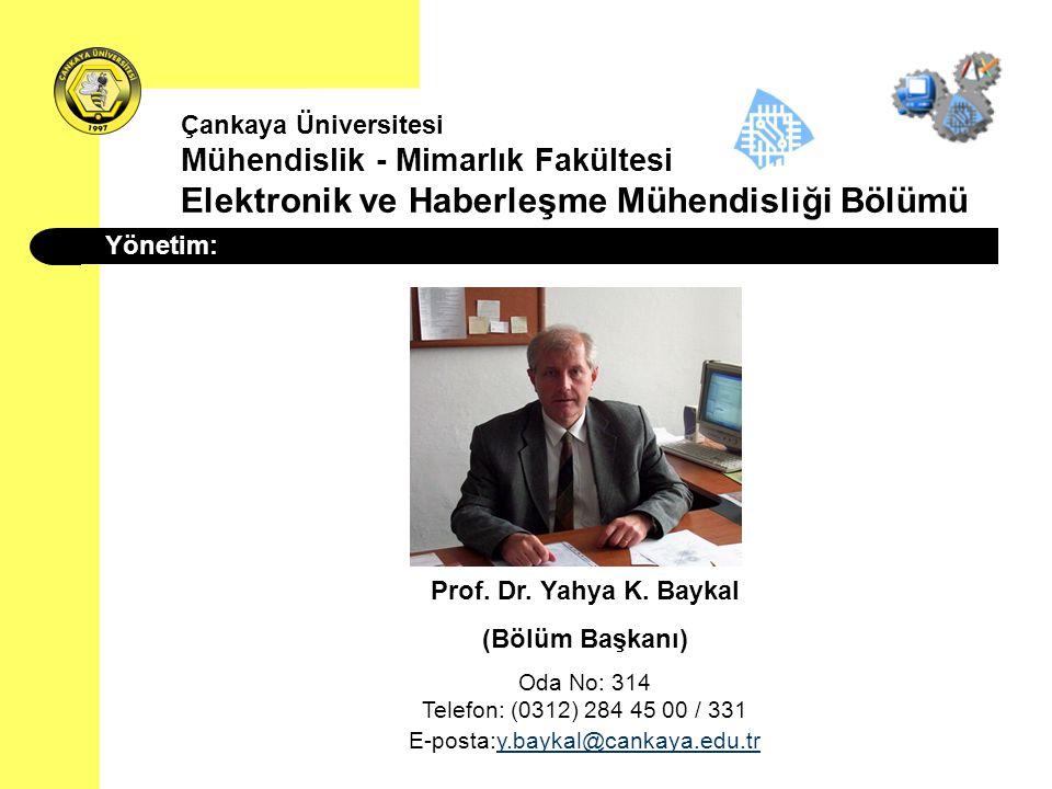 Çankaya Üniversitesi Mühendislik - Mimarlık Fakültesi Elektronik ve Haberleşme Mühendisliği Bölümü Yönetim: Prof. Dr. Yahya K. Baykal (Bölüm Başkanı)