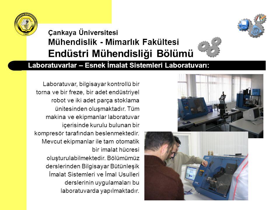 Laboratuvarlar – Esnek İmalat Sistemleri Laboratuvarı: Laboratuvar, bilgisayar kontrollü bir torna ve bir freze, bir adet endüstriyel robot ve iki ade