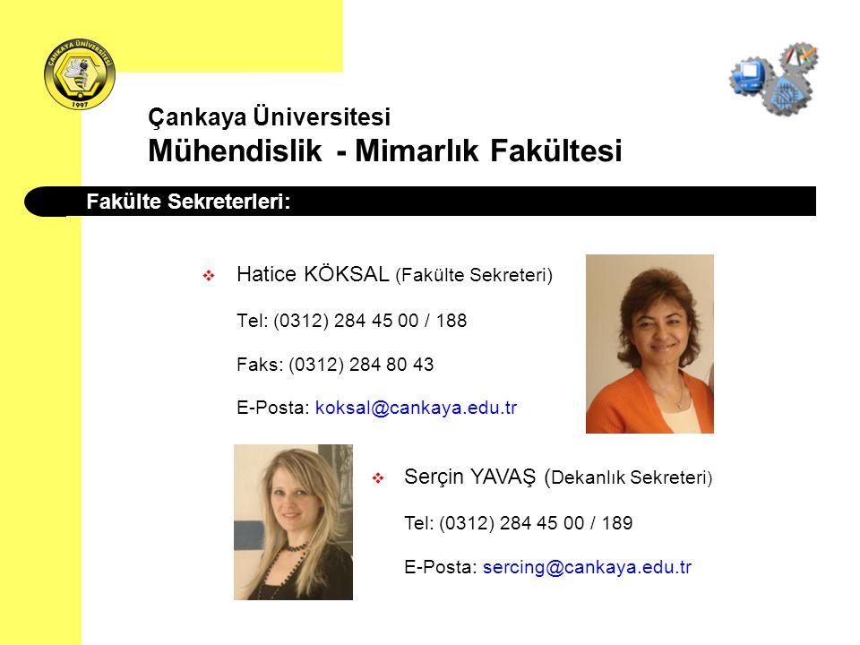 Çankaya Üniversitesi Mühendislik - Mimarlık Fakültesi  Hatice KÖKSAL (Fakülte Sekreteri) Tel: (0312) 284 45 00 / 188 Faks: (0312) 284 80 43 E-Posta: