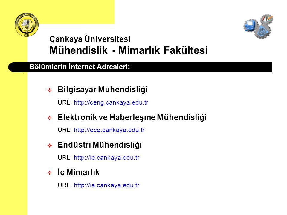 Çankaya Üniversitesi Mühendislik - Mimarlık Fakültesi  Bilgisayar Mühendisliği URL: http://ceng.cankaya.edu.tr  Elektronik ve Haberleşme Mühendisliğ
