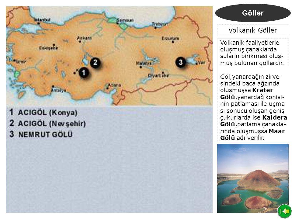 Göller Volkanik Göller Volkanik faaliyetlerle oluşmuş çanaklarda suların birikmesi oluş- muş bulunan göllerdir.