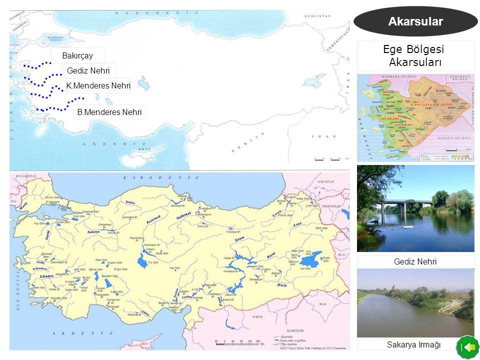 Akarsular Ege Bölgesi Akarsuları Bakırçay Gediz Nehri K.Menderes Nehri B.Menderes Nehri Gediz Nehri Sakarya Irmağı