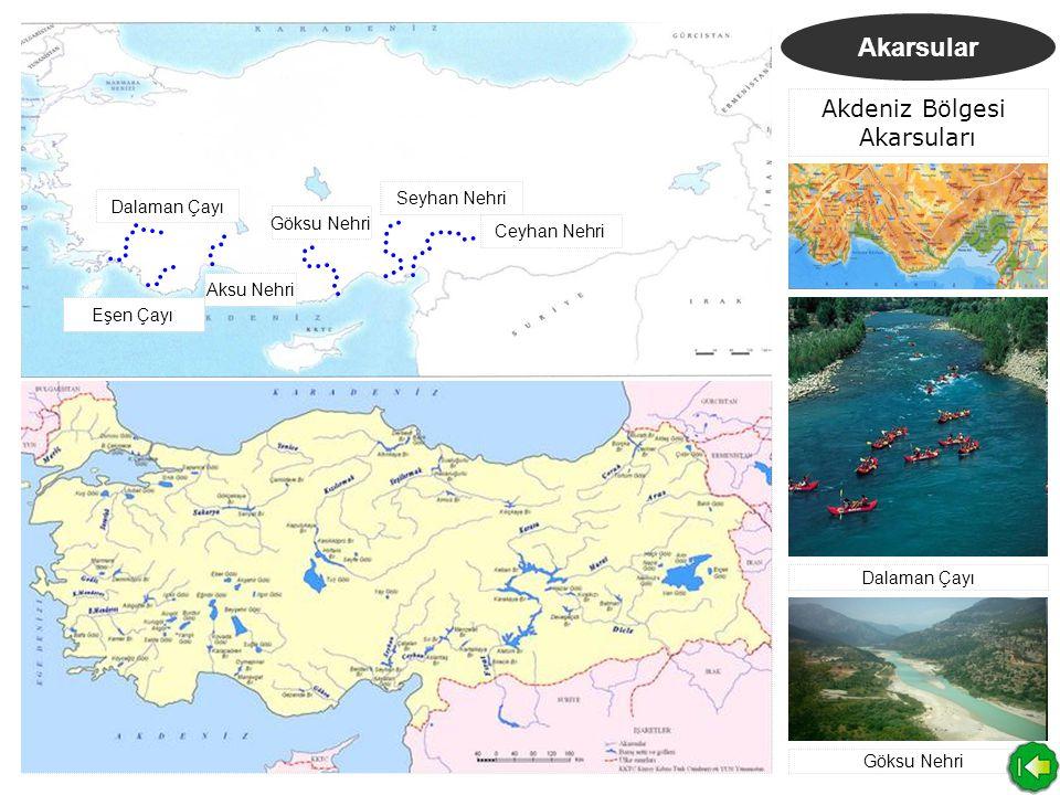 Akarsular Akdeniz Bölgesi Akarsuları Dalaman Çayı Eşen Çayı Aksu Nehri Göksu Nehri Seyhan Nehri Ceyhan Nehri Dalaman Çayı Göksu Nehri