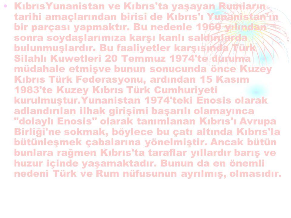 KıbrısYunanistan ve Kıbrıs'ta yaşayan Rumiarın tarihi amaçlarından birisi de Kıbrıs'ı Yunanistan'ın bir parçası yapmaktır. Bu nedenle 1960 yılından so