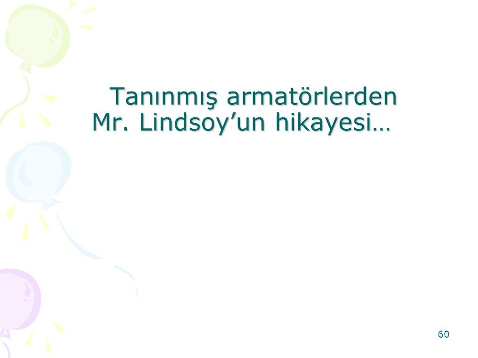60 Tanınmış armatörlerden Mr. Lindsoy'un hikayesi… Tanınmış armatörlerden Mr. Lindsoy'un hikayesi…