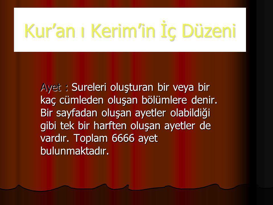 Kur'an ı Kerim'in İç Düzeni Ayet : Sureleri oluşturan bir veya bir kaç cümleden oluşan bölümlere denir.