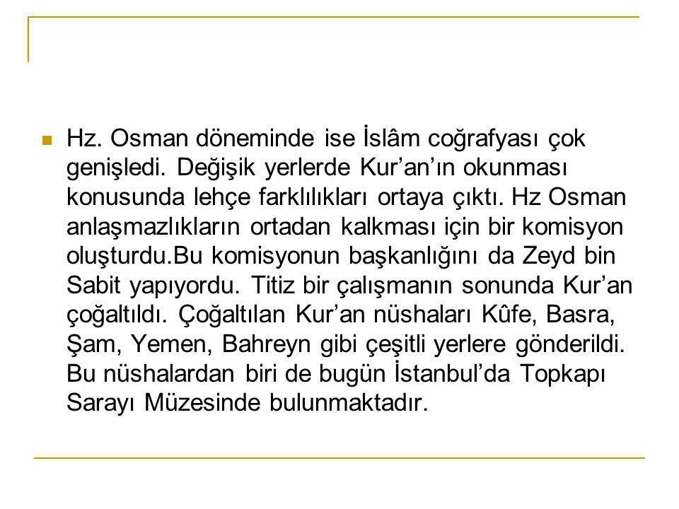 Hz.Osman döneminde ise İslâm coğrafyası çok genişledi.