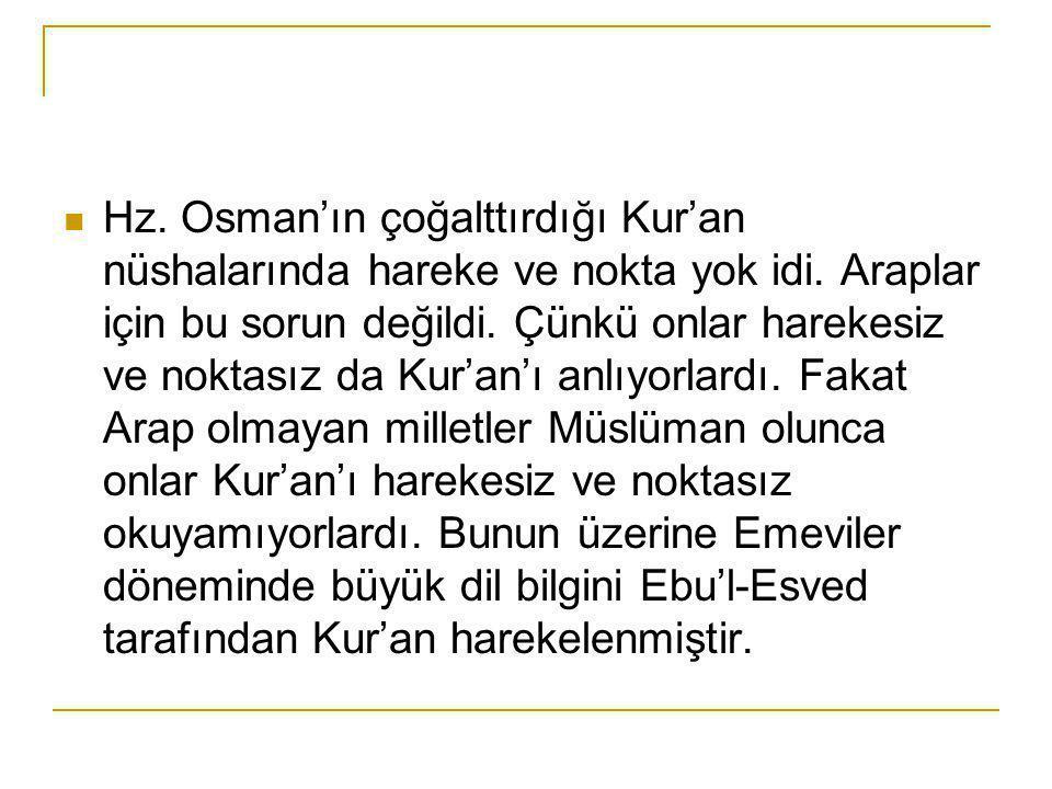 Hz.Osman'ın çoğalttırdığı Kur'an nüshalarında hareke ve nokta yok idi.