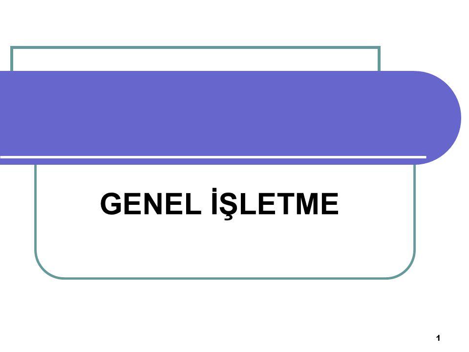 2 KONULAR 1.İŞLETMECİLİK İLE İLGİLİ GENEL BİLGİLER - 1.