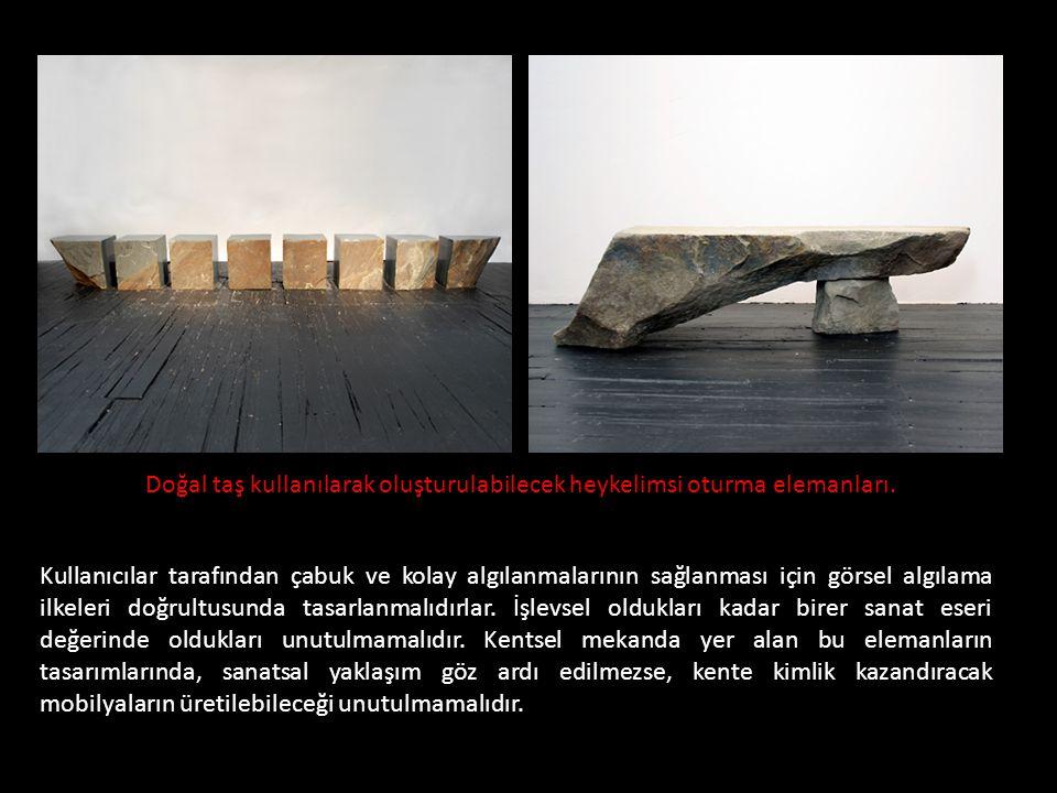Doğal taş kullanılarak oluşturulabilecek heykelimsi oturma elemanları. Kullanıcılar tarafından çabuk ve kolay algılanmalarının sağlanması için görsel