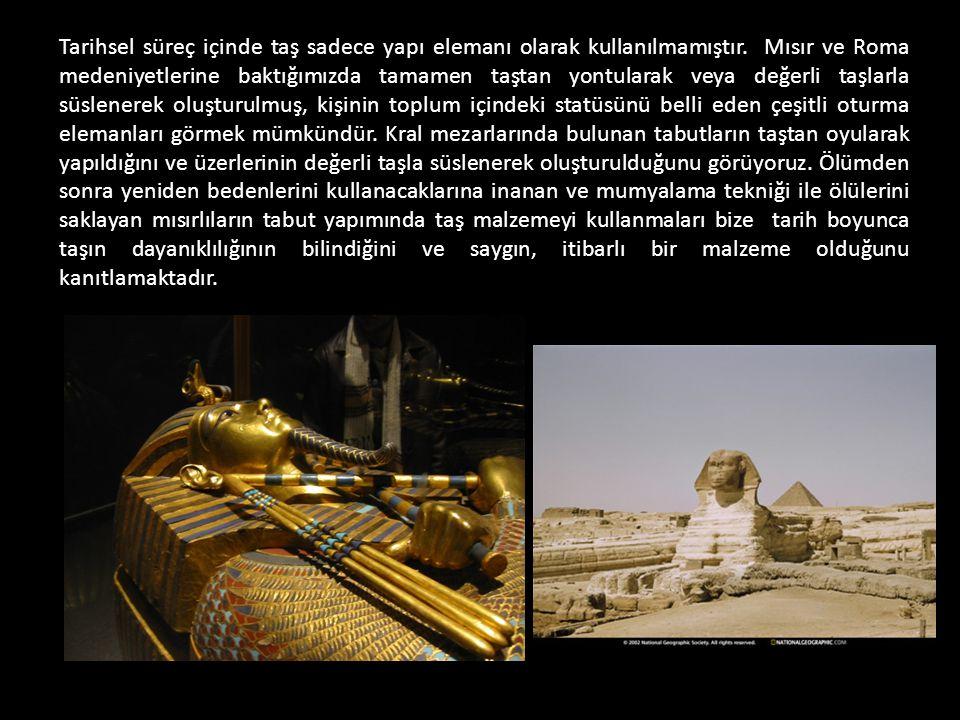Tarihsel süreç içinde taş sadece yapı elemanı olarak kullanılmamıştır. Mısır ve Roma medeniyetlerine baktığımızda tamamen taştan yontularak veya değer