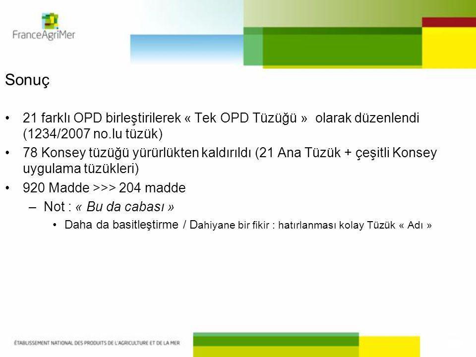 Sonuç 21 farklı OPD birleştirilerek « Tek OPD Tüzüğü » olarak düzenlendi (1234/2007 no.lu tüzük) 78 Konsey tüzüğü yürürlükten kaldırıldı (21 Ana Tüzük