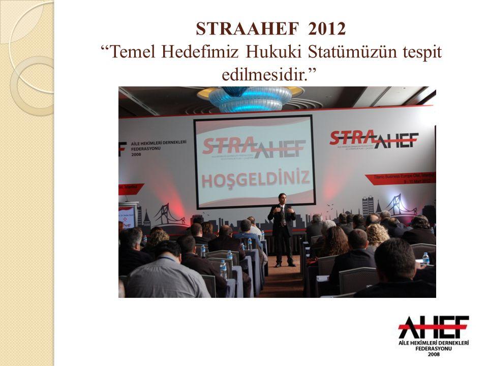 """STRAAHEF 2012 """"Temel Hedefimiz Hukuki Statümüzün tespit edilmesidir."""""""