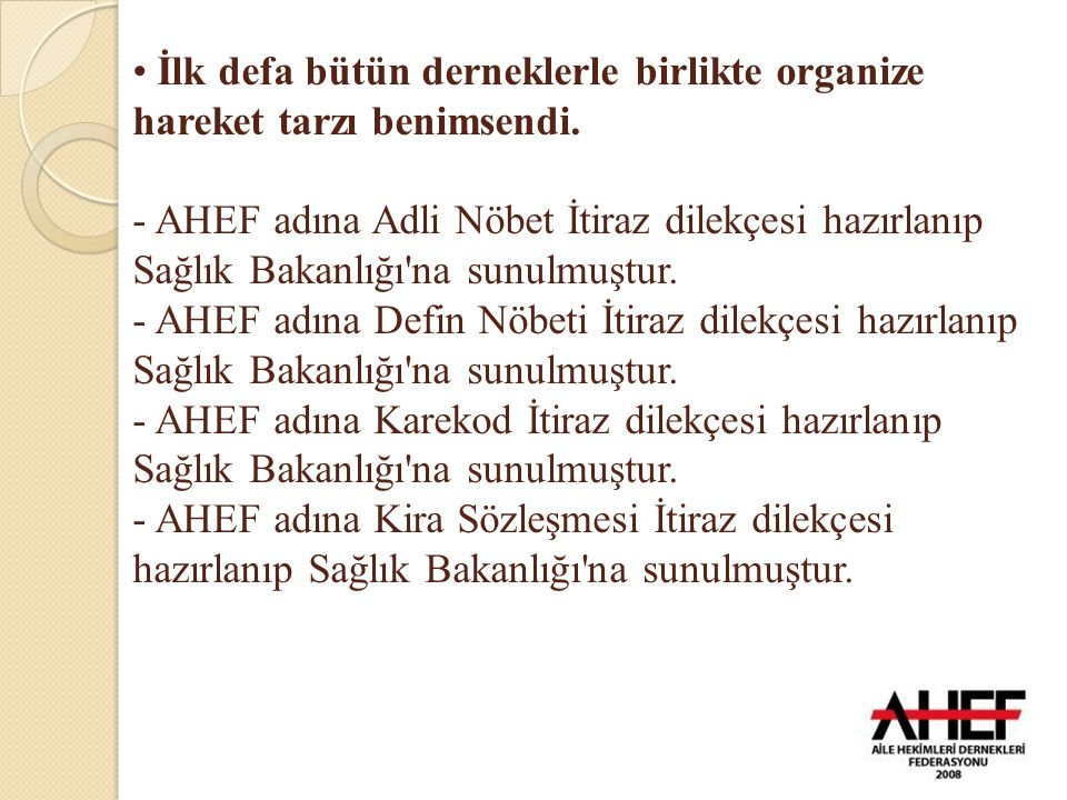 İlk defa bütün derneklerle birlikte organize hareket tarzı benimsendi. - AHEF adına Adli Nöbet İtiraz dilekçesi hazırlanıp Sağlık Bakanlığı'na sunulmu
