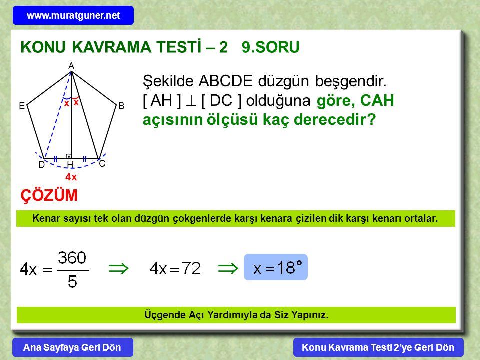 KONU KAVRAMA TESTİ – 2 9.SORU ÇÖZÜM A B C D E Şekilde ABCDE düzgün beşgendir. [ AH ]  [ DC ] olduğuna göre, CAH açısının ölçüsü kaç derecedir? H x x