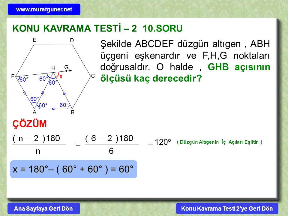 KONU KAVRAMA TESTİ – 2 10.SORU A B C D E F H G Şekilde ABCDEF düzgün altıgen, ABH üçgeni eşkenardır ve F,H,G noktaları doğrusaldır. O halde, GHB açısı