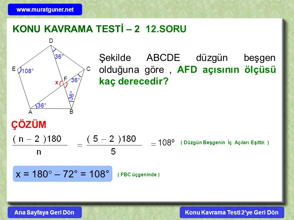 KONU KAVRAMA TESTİ – 2 12.SORU ÇÖZÜM Şekilde ABCDE düzgün beşgen olduğuna göre, AFD açısının ölçüsü kaç derecedir? A B C D E F 108º ( Düzgün Beşgenin