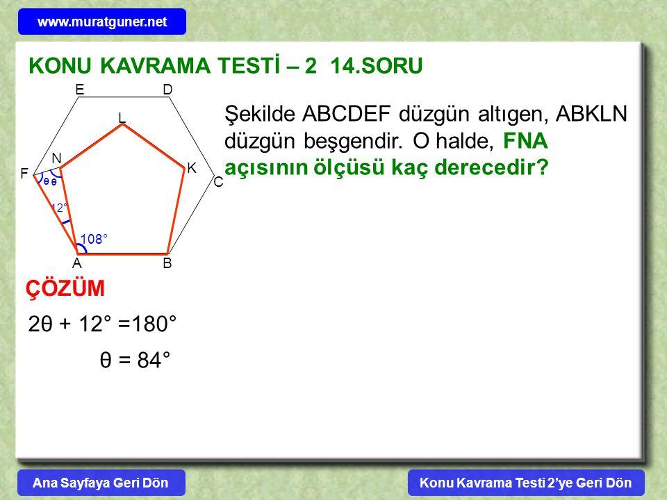 KONU KAVRAMA TESTİ – 2 14.SORU Şekilde ABCDEF düzgün altıgen, ABKLN düzgün beşgendir. O halde, FNA açısının ölçüsü kaç derecedir? A B C DE F N L K ÇÖZ
