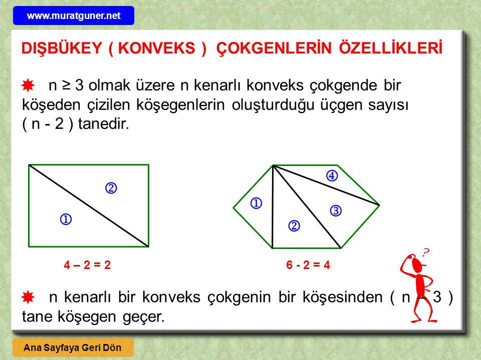 n ≥ 3 olmak üzere n kenarlı konveks çokgende bir köşeden çizilen köşegenlerin oluşturduğu üçgen sayısı ( n - 2 ) tanedir.       4 – 2 = 2 6 - 2