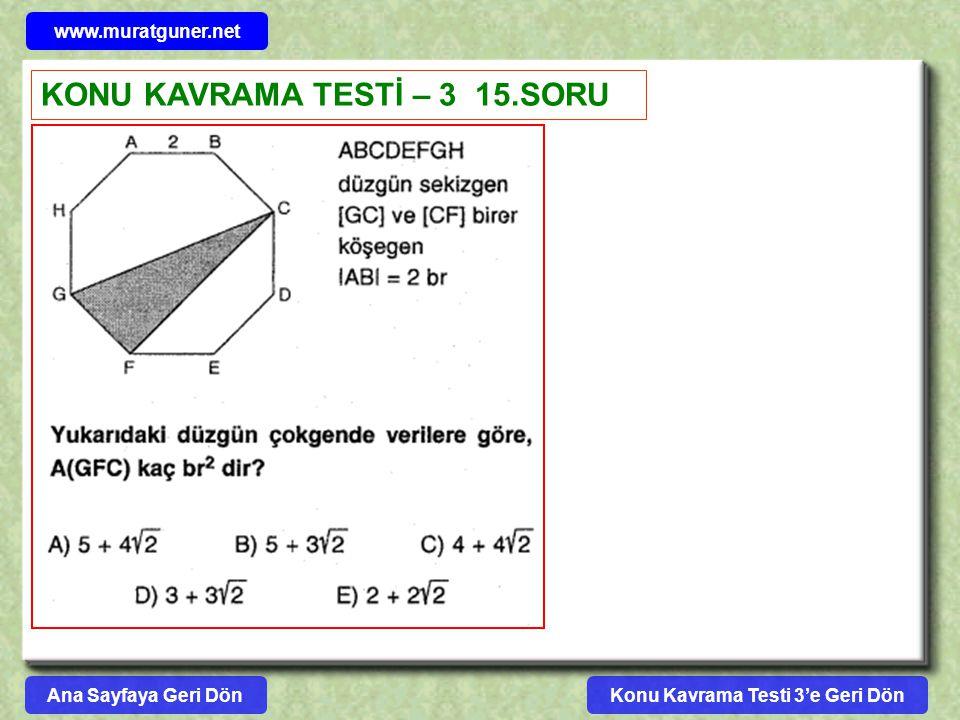 Konu Kavrama Testi 3'e Geri Dön www.muratguner.net KONU KAVRAMA TESTİ – 3 15.SORU Ana Sayfaya Geri Dön