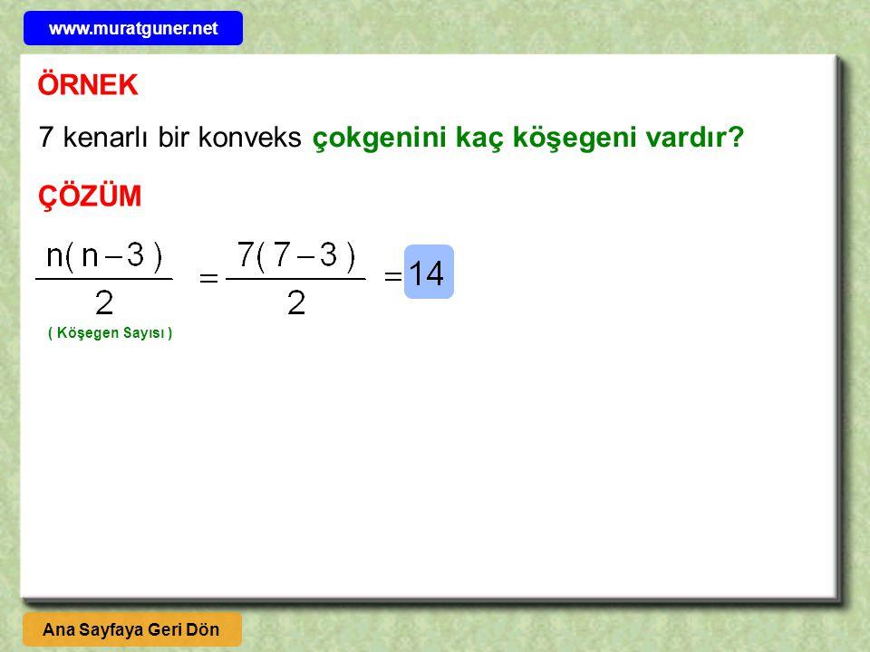 7 kenarlı bir konveks çokgenini kaç köşegeni vardır? ÇÖZÜM Ana Sayfaya Geri Dön www.muratguner.net ( Köşegen Sayısı )