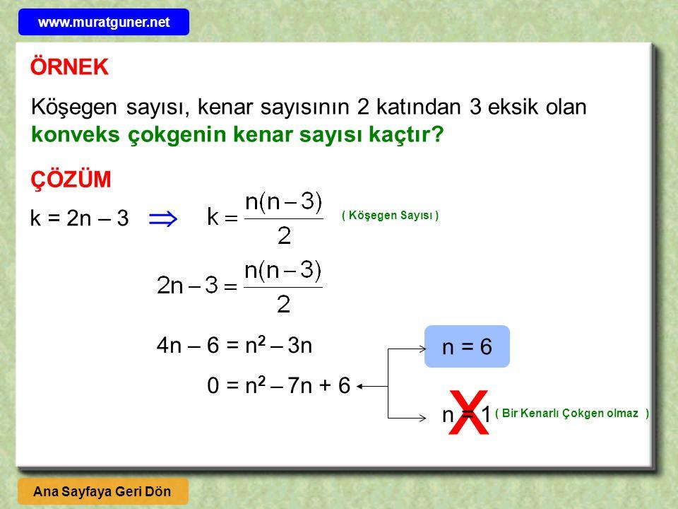 x ÖRNEK Köşegen sayısı, kenar sayısının 2 katından 3 eksik olan konveks çokgenin kenar sayısı kaçtır.