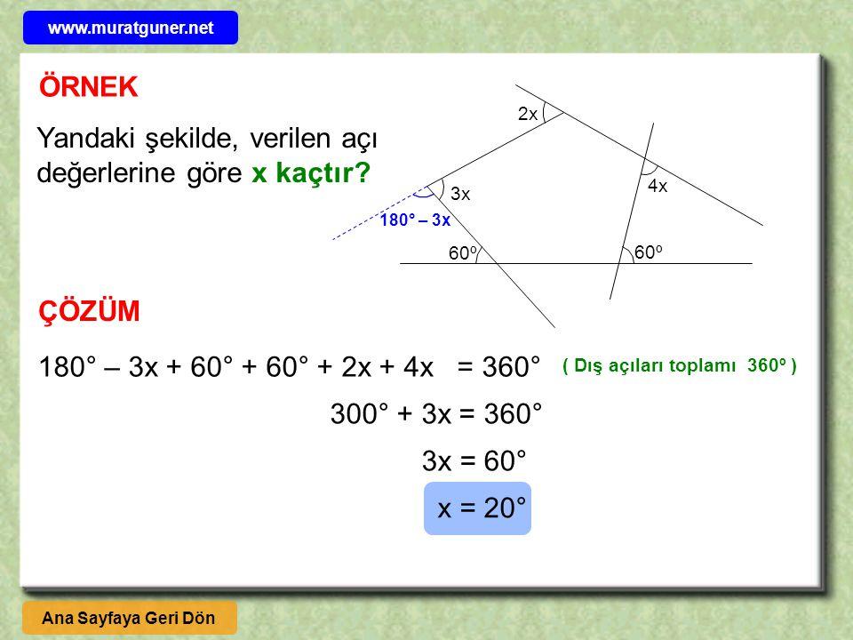 ÖRNEK 4x 60º 3x 2x Yandaki şekilde, verilen açı değerlerine göre x kaçtır? ÇÖZÜM 180° – 3x ( Dış açıları toplamı 360º ) 180° – 3x + 60° + 60° + 2x + 4