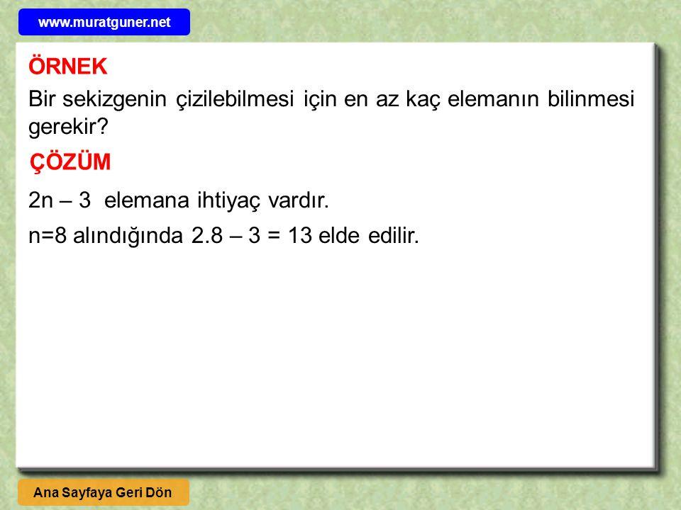 ÖRNEK Bir sekizgenin çizilebilmesi için en az kaç elemanın bilinmesi gerekir? ÇÖZÜM 2n – 3 elemana ihtiyaç vardır. n=8 alındığında 2.8 – 3 = 13 elde e