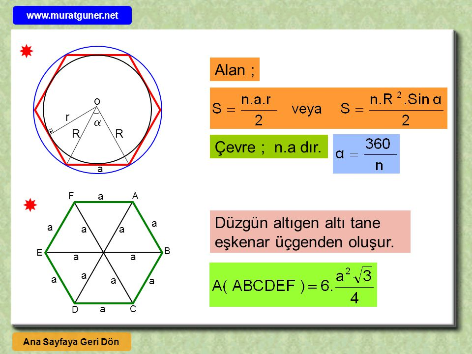  RR  r o Alan ; Çevre ; n.a dır.  A B E F C D a aa Düzgün altıgen altı tane eşkenar üçgenden oluşur. Ana Sayfaya Geri Dön a www.muratguner.net a a