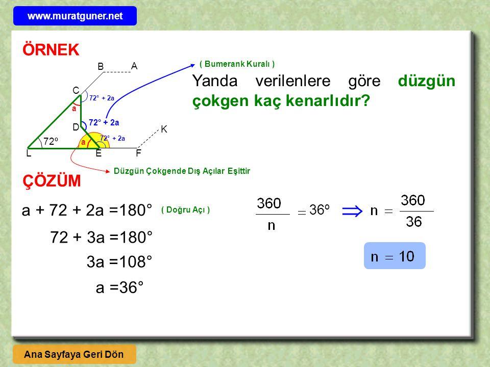 ÖRNEK ÇÖZÜM 72º Yanda verilenlere göre düzgün çokgen kaç kenarlıdır? B E D A F C K L Ana Sayfaya Geri Dön a a Düzgün Çokgende Dış Açılar Eşittir 72° +