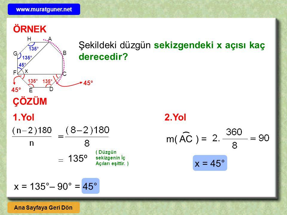 A B C D E F G H x Şekildeki düzgün sekizgendeki x açısı kaç derecedir? Ana Sayfaya Geri Dön ÇÖZÜM m( AC ) = ) x = 45° 1.Yol 135º ( Düzgün sekizgenin İ