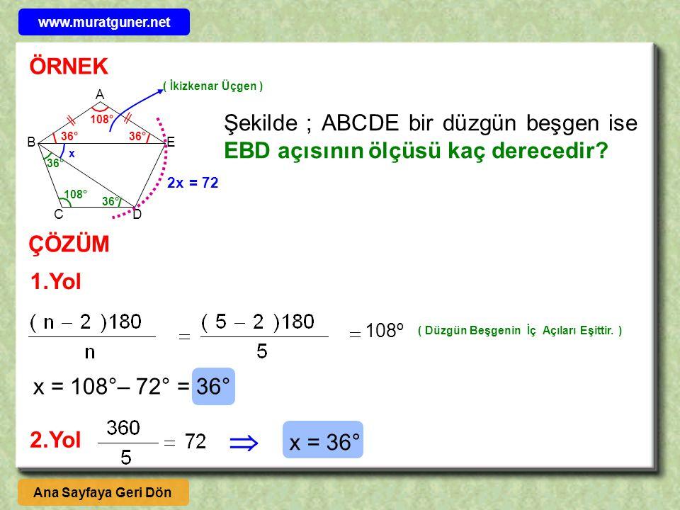 ÖRNEK ÇÖZÜM DC B E A Şekilde ; ABCDE bir düzgün beşgen ise EBD açısının ölçüsü kaç derecedir? Ana Sayfaya Geri Dön 108º ( Düzgün Beşgenin İç Açıları E