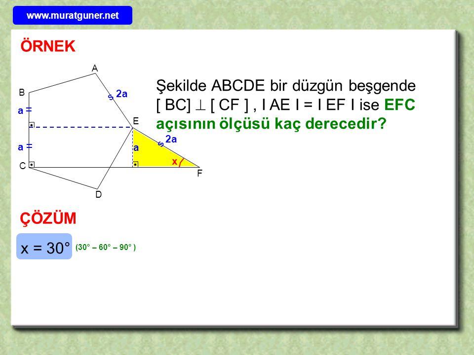 B E A C D F Şekilde ABCDE bir düzgün beşgende [ BC]  [ CF ], I AE I = I EF I ise EFC açısının ölçüsü kaç derecedir? ÇÖZÜM ıı a a 2a x s s a x = 30° (