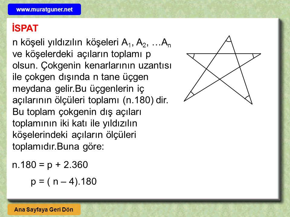 İSPAT n köşeli yıldızılın köşeleri A 1, A 2, …A n ve köşelerdeki açıların toplamı p olsun. Çokgenin kenarlarının uzantısı ile çokgen dışında n tane üç