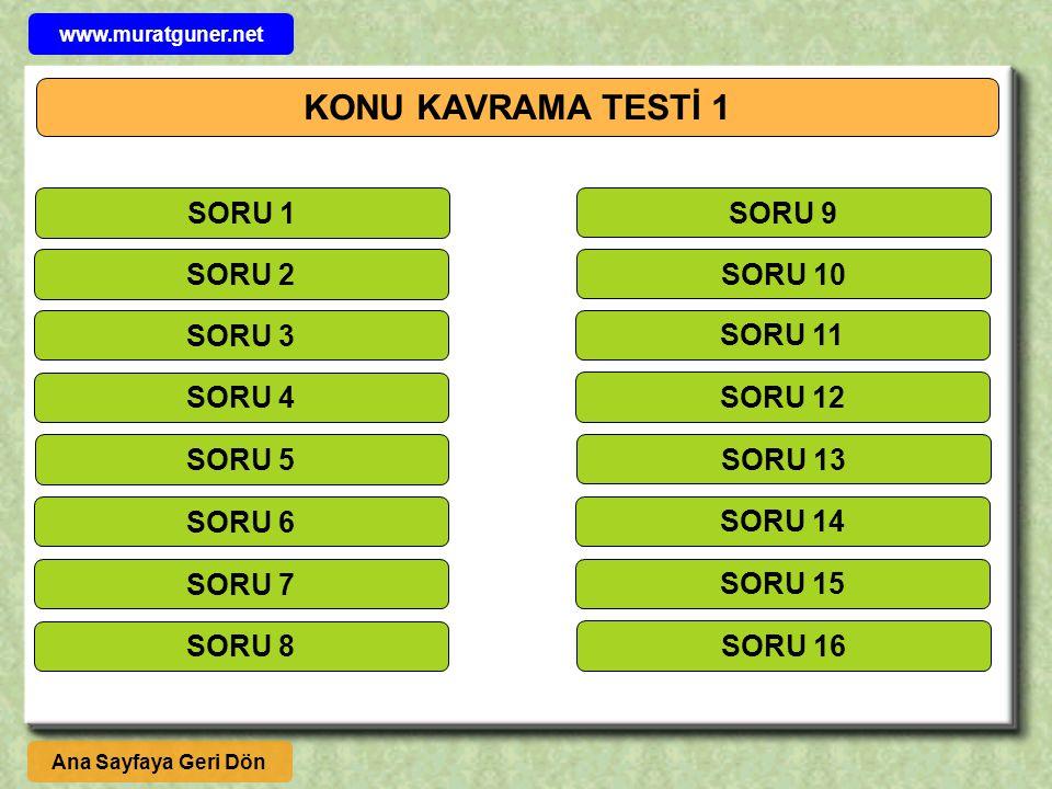 KONU KAVRAMA TESTİ 1 SORU 1 SORU 2 SORU 3 SORU 4 SORU 5 SORU 6 SORU 7 SORU 8 SORU 9 SORU 10 SORU 11 SORU 12 SORU 13 SORU 14 SORU 15 SORU 16 Ana Sayfay