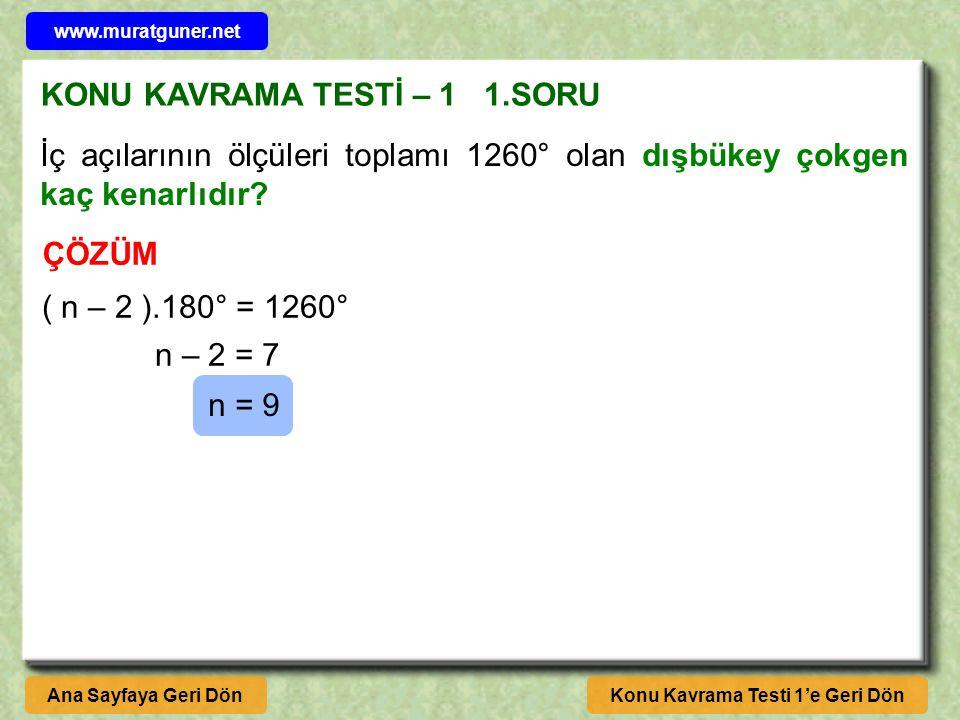 KONU KAVRAMA TESTİ – 1 1.SORU Konu Kavrama Testi 1'e Geri DönAna Sayfaya Geri Dön İç açılarının ölçüleri toplamı 1260° olan dışbükey çokgen kaç kenarlıdır.
