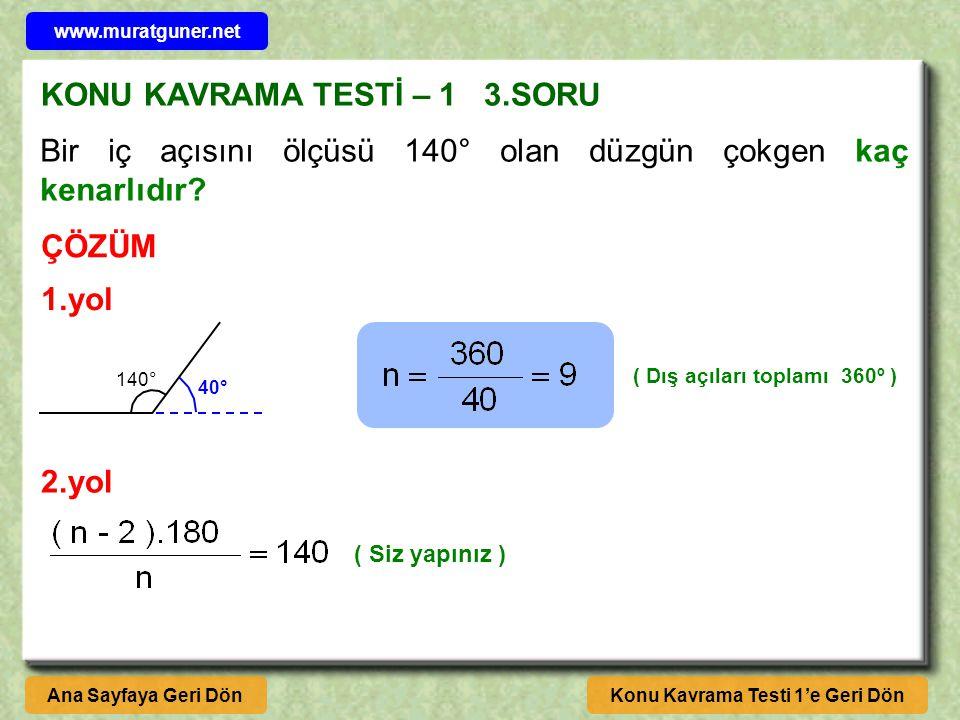 KONU KAVRAMA TESTİ – 1 3.SORU ÇÖZÜM Konu Kavrama Testi 1'e Geri DönAna Sayfaya Geri Dön Bir iç açısını ölçüsü 140° olan düzgün çokgen kaç kenarlıdır.