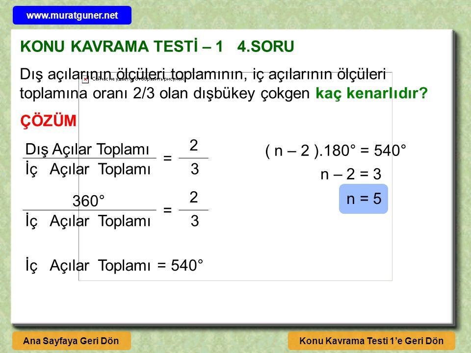KONU KAVRAMA TESTİ – 1 4.SORU ÇÖZÜM Konu Kavrama Testi 1'e Geri DönAna Sayfaya Geri Dön Dış açılarının ölçüleri toplamının, iç açılarının ölçüleri toplamına oranı 2/3 olan dışbükey çokgen kaç kenarlıdır.