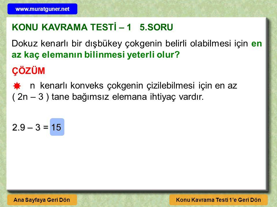 KONU KAVRAMA TESTİ – 1 5.SORU ÇÖZÜM Konu Kavrama Testi 1'e Geri DönAna Sayfaya Geri Dön Dokuz kenarlı bir dışbükey çokgenin belirli olabilmesi için en az kaç elemanın bilinmesi yeterli olur.