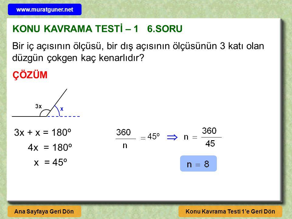 KONU KAVRAMA TESTİ – 1 6.SORU Konu Kavrama Testi 1'e Geri DönAna Sayfaya Geri Dön ÇÖZÜM Bir iç açısının ölçüsü, bir dış açısının ölçüsünün 3 katı olan düzgün çokgen kaç kenarlıdır.