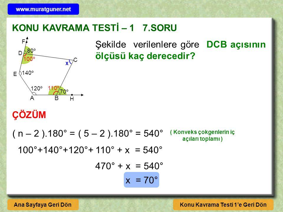 KONU KAVRAMA TESTİ – 1 7.SORU Konu Kavrama Testi 1'e Geri DönAna Sayfaya Geri Dön AB 120º 70º 140º 80º C H E D F Şekilde verilenlere göre DCB açısının ölçüsü kaç derecedir.
